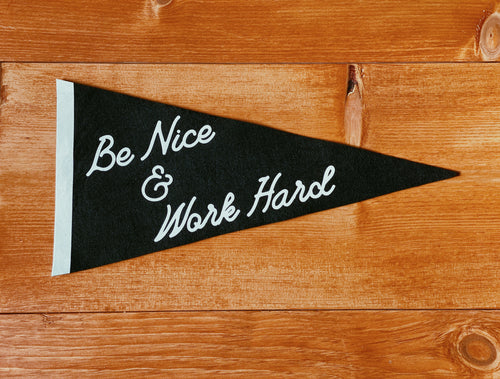Be Nice & Work Hard Pennant