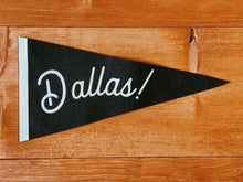 Load image into Gallery viewer, Dallas! Pennant