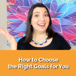 How to Choose the Right Goals for You