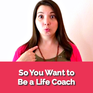 So You Want to Be a Life Coach