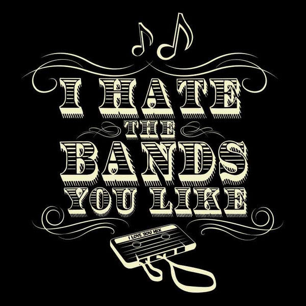 I Hate the Bands You Like Shirt - Remastered