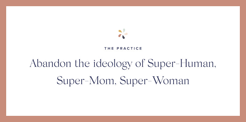 : Abandon the ideology of Super-Human, Super-Mom, Super-Woman