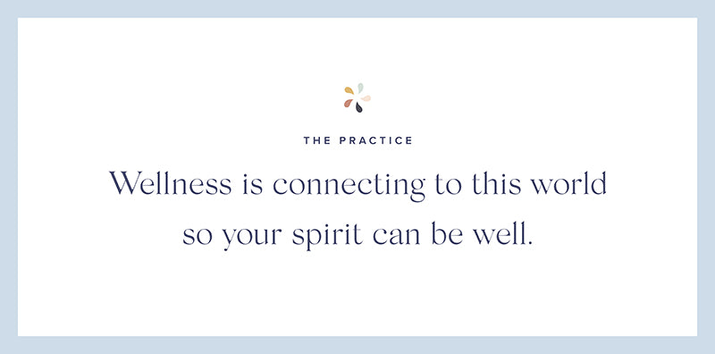 Wellness is connecting to this world so your spirit can be well.
