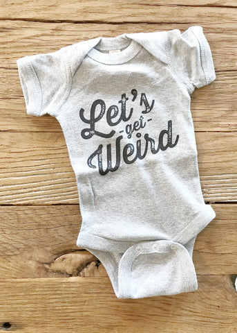 Let's Get Weird | Baby Bodysuit | Workaholics Quote | www.le-monkeyhouse.com