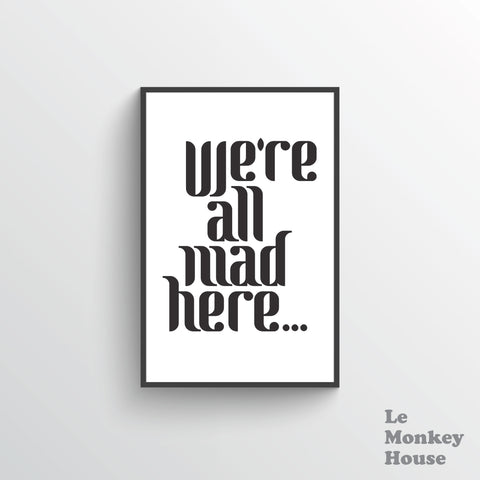 We're All Mad Here Print
