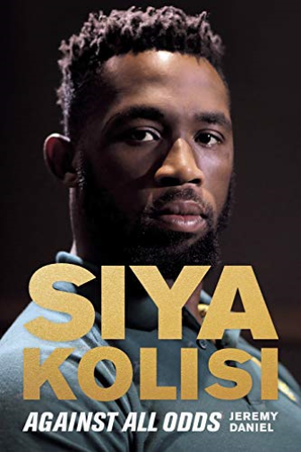 Siya Kolisi: Against All Odds by Jeremy Daniel