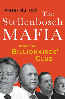 #10. The Stellenbosch Mafia by Pieter du Toit