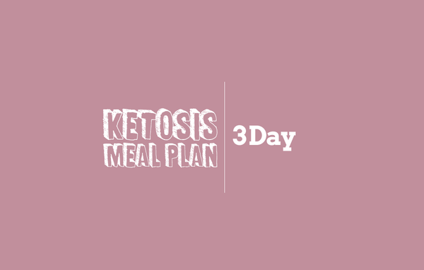 3 Day | Ketosis/Ketogenic/Low Carb