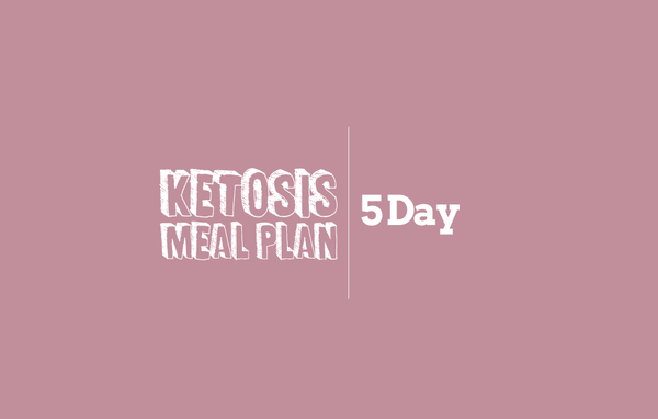 5 Day | Ketosis/Ketogenic/Low Carb