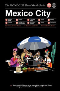The Monocle Travel Guide Series / 32 Mexico City