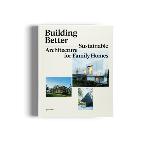 Building Better: Sustainable Architecture for Family Homes - Gestalten