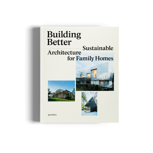 Building Better: Sustainable Architecture for Family Homes - Gestalten / Lifestyle book