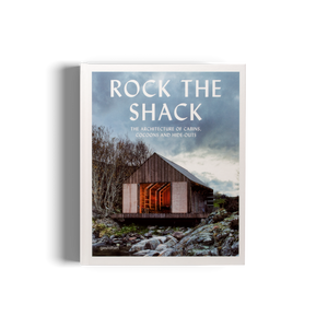 Rock the Shack: The Architecture of Cabins, Cocoons and Hide-Outs - Gestalten