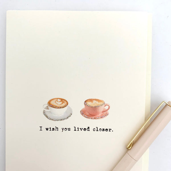 Wish You Lived Closer Greeting Card