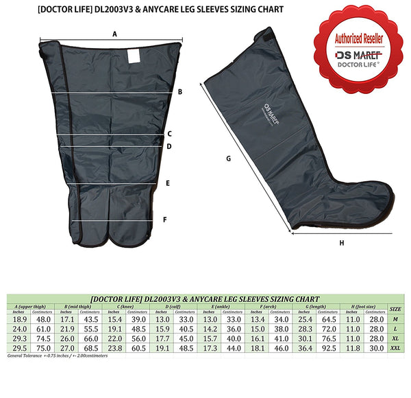 (DOCTOR LIFE) DL2003V3 & ANYCARE LEG SLEEVES SIZING CHART Authorized Reseller OS MARET DOCTOR LIFE OSHAREE SIZE [DOCTOR LIFE DL2003V3 & ANYCARE LEG SLEEVES SIZING CHART A upper high) Bridebilah) D call forkle) Fla ) (length) Ash leeches 18.9 48.0 17.1 43.5 15.4 39.0 13.0 33.0 13.0 33.0 13.4 34.0 25.4 64.5 24.0 61.0 21.9 55.5 19.1 48.5 15.9 40.5 14.2 36.0 15.0 38.0 28.3 72.0 29.3 74.5 26.0 66.0 22.0 56.0 17.7 45.0 15.7 40.0 16.1 41.0 30.1 76.5 29.5 75.0 27.0 68.5 23.8 60.5 19.1 48.5 17.3 44.0 18.1 46.0 36.4 92.5 General Tolerance +-0.75 inches / +-200centimeter food size) which 11.0 28.0 11.0 28.0 11.0 28.0 11.8 30.0 M L XL XXL