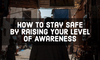 How To Stay Safe by Raising Your Level of Awareness