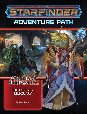 Starfinder RPG: Adventure Path - Attack of the Swarm! Part 4 - The Forever Reliquary