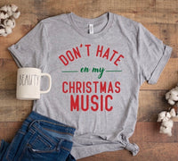 Don't hate on my Christmas Music shirt, funny christmas shirt, great gift for Christmas lover!
