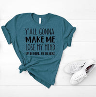 Y'All gonna make me loose my mind, funny mom life shirt. Gift for mom