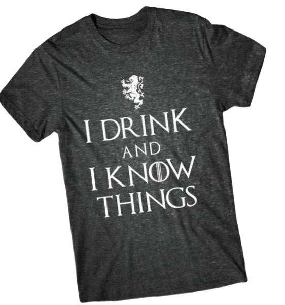 I drink and I know the things shirt, GOT shirt, Game of Thrones, GOT fan gift, gift for him, Drinking shirt, Drink and know the things, GOT