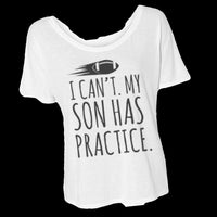 I cant my son has practice shirt, Football mom shirt,  gift for mom, teacher gift, mom gift, mom of boys, football fan,high school football,