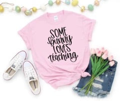 Some bunny loves teaching shirt