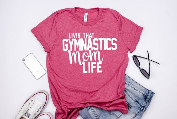 Living that Gymnastics mom life shirt