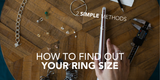 How To Find Out Your Ring Size (2 Simple Methods)