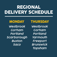 Regional delivery schedule monday westbrook gorham portland scarborough buxton saco thursday westbrook gorham portland yarmouth freeport brunswick topsham