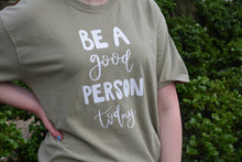 Load image into Gallery viewer, Be A Good Person Today Graphic Tee