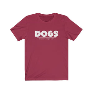 DOGS (People Suck) Unisex Jersey Short Sleeve Tee - Charlie & Max®
