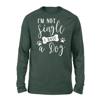 I'm Not Single I Have A Dog - Classic Long Sleeve