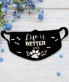 Life Is Better With Dogs - Face Mask