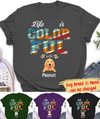 Life Is Colorful - Personalized Custom Unisex T-shirt