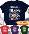 I'm Only Talking To My Dog Today - Personalized Custom Premium T-shirt