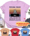 Personal Stalker Cat - Personalized Custom Unisex Premium T-Shirt