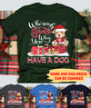 Who Needs Santa When You Have A Dog  - Personalized Custom Unisex T-Shirt