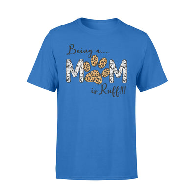 Being a Mom Is Ruff - Premium T-shirt