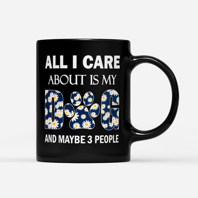 All I care about is my dog - Coffee Mug - Gifts for dog lovers
