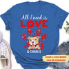 All I need - Personalized custom women T-shirt