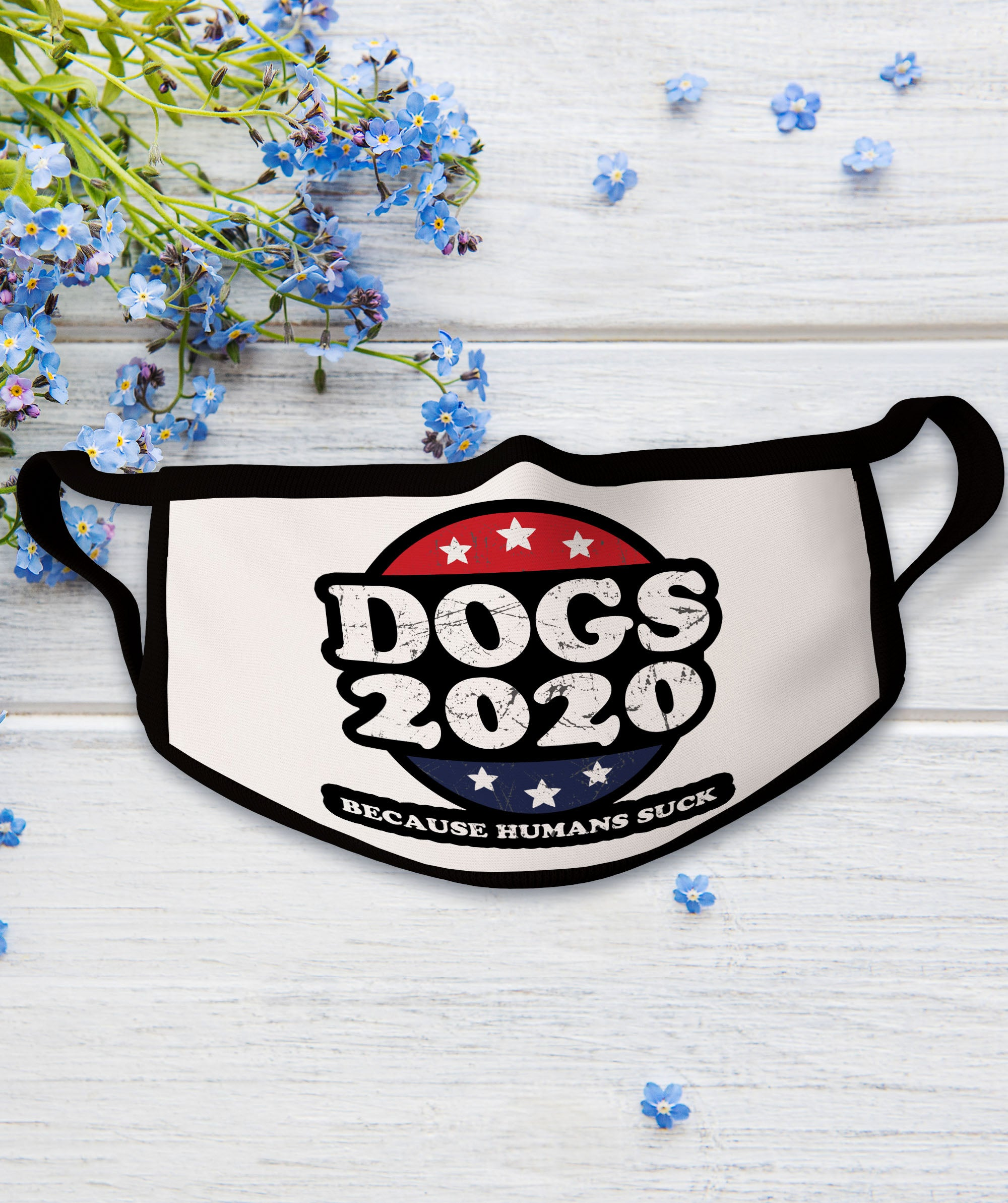 Dogs 2020 Because Humans Suck - Face Mask