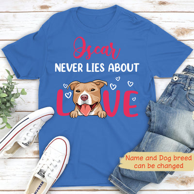 Dogs never lie about love - Personalized Custom Unisex T-shirt