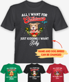 All I Want For Christmas - Personalized Custom Unisex T-shirt - Tee For Dog Lovers