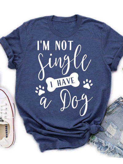 I'm Not Single I Have A Dog - Classic T-shirt