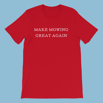 Make Mowing Great Again Unisex T-Shirt