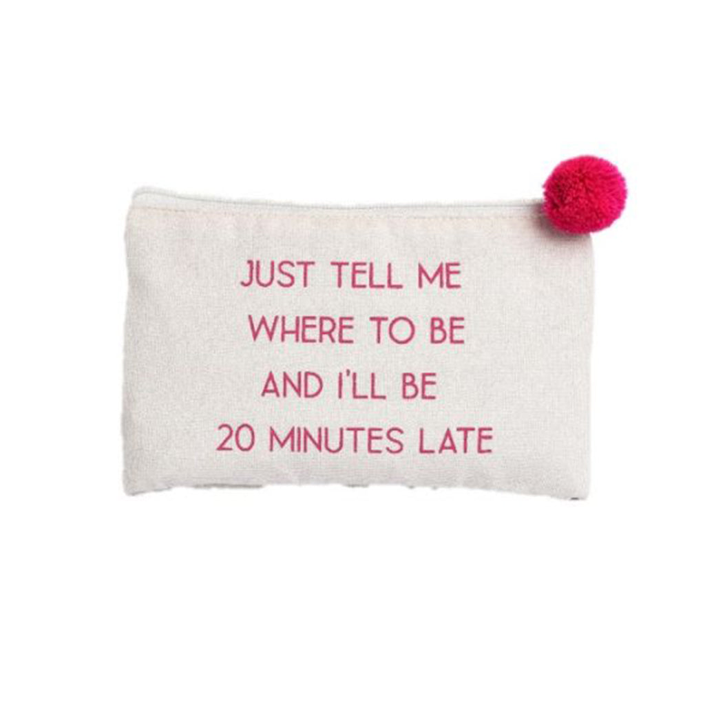 """Just Tell Me Where To Be And I'll Be 20 Minutes Late"" Cosmetic Bag"