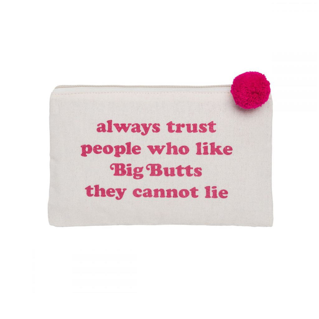 """Always Trust People Who Like Big Butts They Cannot Lie"" Cosmetic Bag."