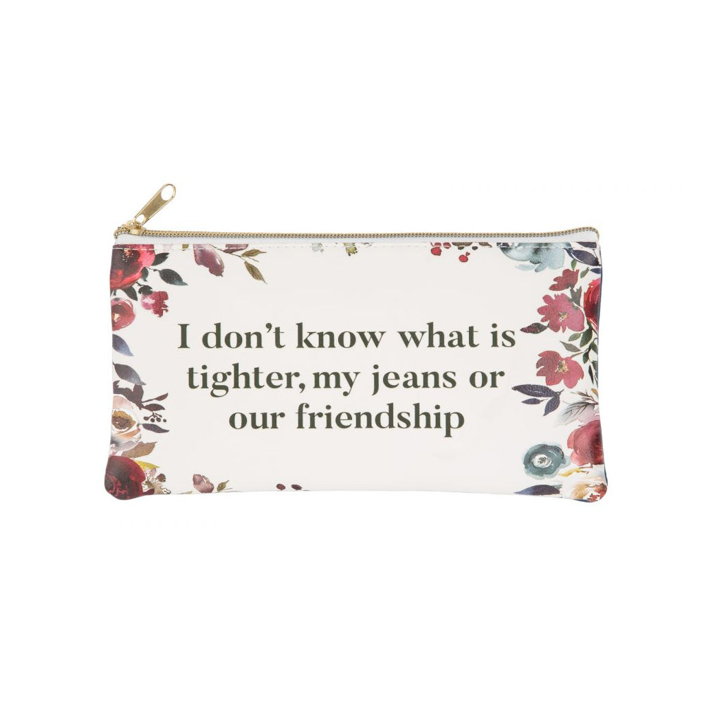 """I Don't Know What is Tighter, My Jeans or Our Friendship"" Cosmetic Bag"