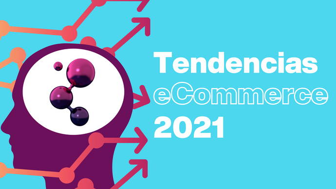 Estas son las tendencias eCommerce 2021