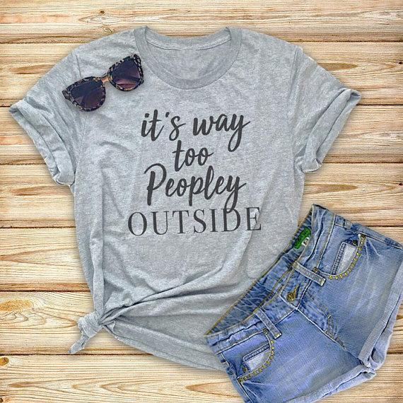"""It's Way Too Peopley Outside"" T-Shirt - AmericanGalore"